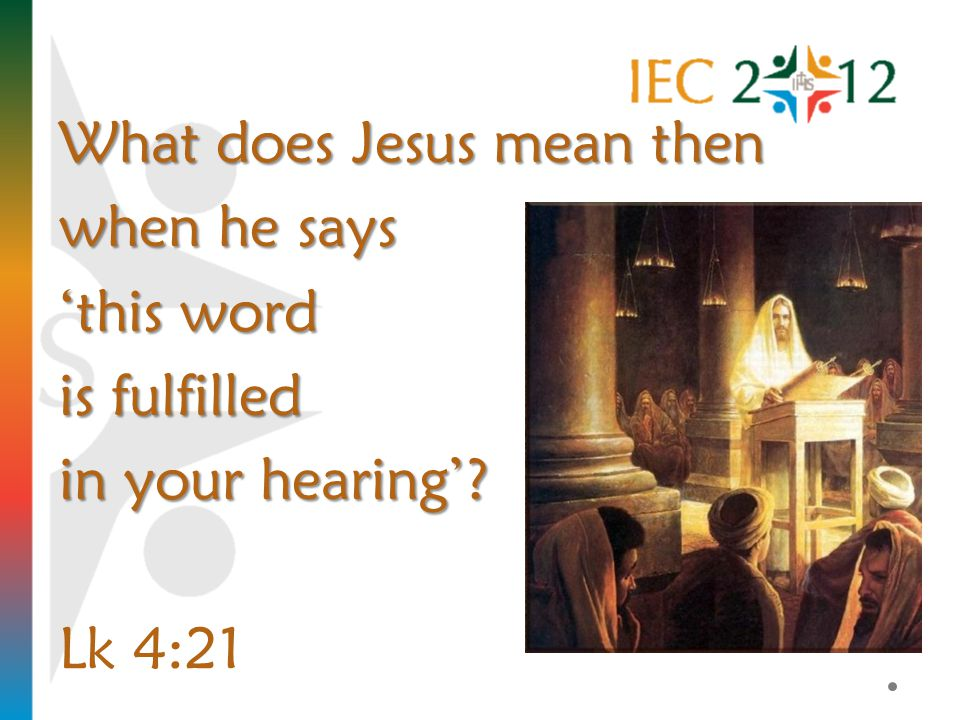 What does Jesus mean then when he says this word is fulfilled in your hearing Lk 4:21