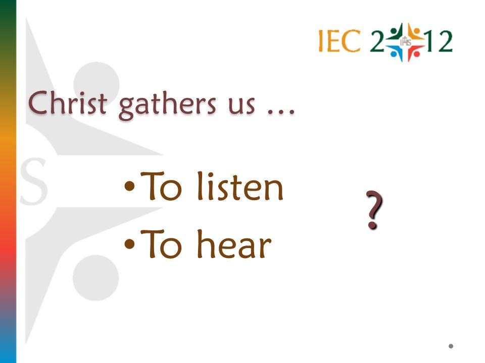 Christ gathers us … To listen To hear