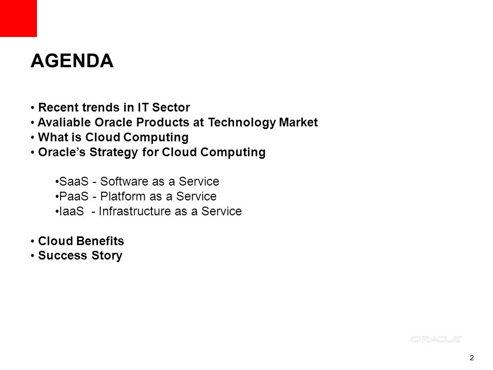22 AGENDA Recent trends in IT Sector Avaliable Oracle Products at Technology Market What is Cloud Computing Oracles Strategy for Cloud Computing SaaS - Software as a Service PaaS - Platform as a Service IaaS - Infrastructure as a Service Cloud Benefits Success Story