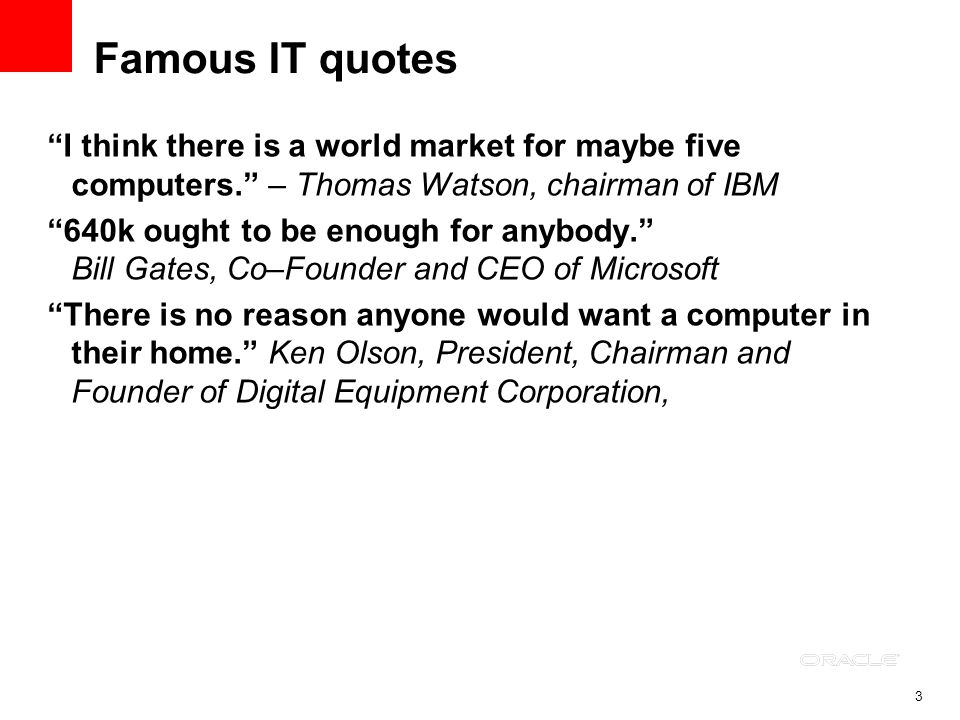 3 Famous IT quotes I think there is a world market for maybe five computers.