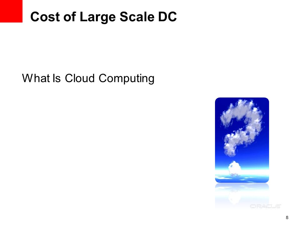 88 Cost of Large Scale DC What Is Cloud Computing