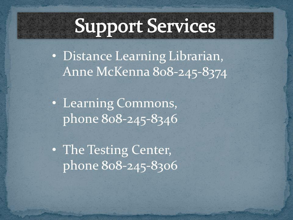 Distance Learning Librarian, Anne McKenna 808-245-8374 Learning Commons, phone 808-245-8346 The Testing Center, phone 808-245-8306