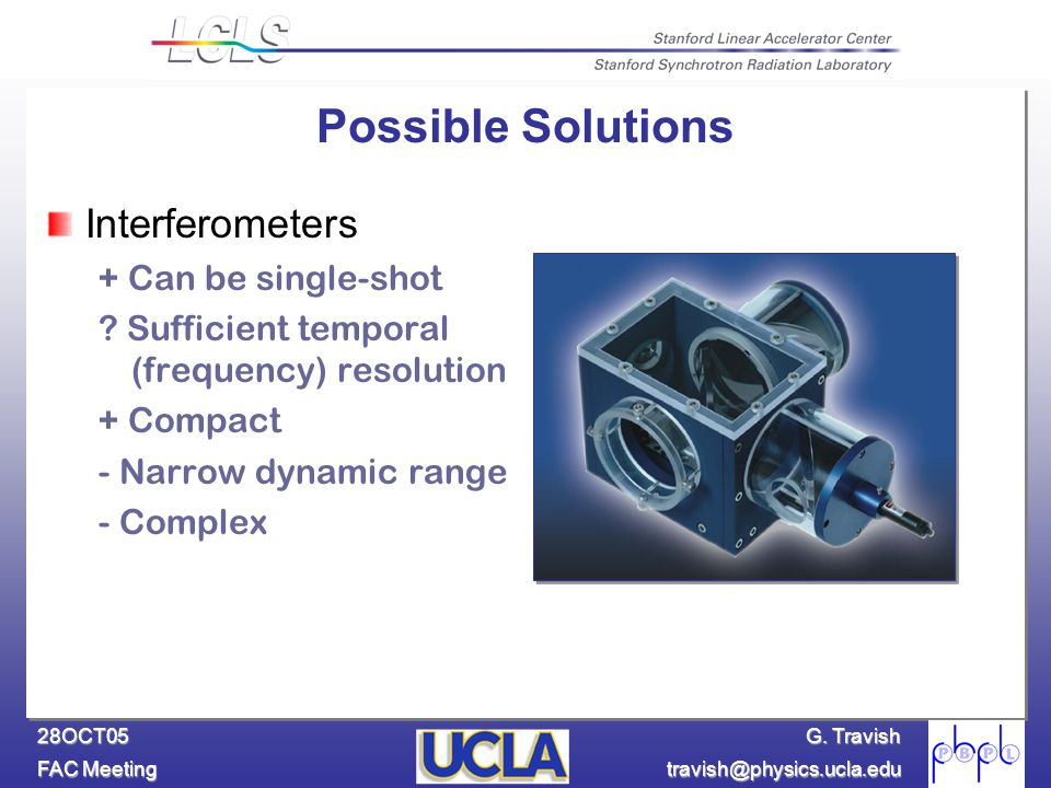 G. Travish FAC Meeting travish@physics.ucla.edu 28OCT05 Possible Solutions Interferometers + Can be single-shot ? Sufficient temporal (frequency) reso