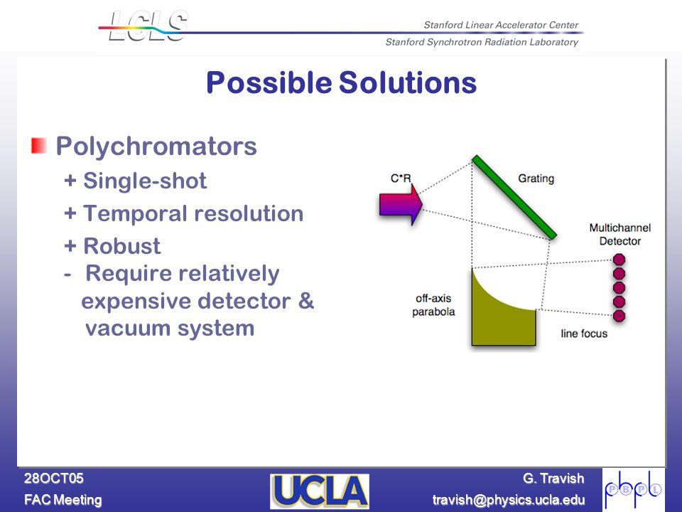 G. Travish FAC Meeting travish@physics.ucla.edu 28OCT05 Possible Solutions Polychromators + Single-shot + Temporal resolution + Robust -Require relati