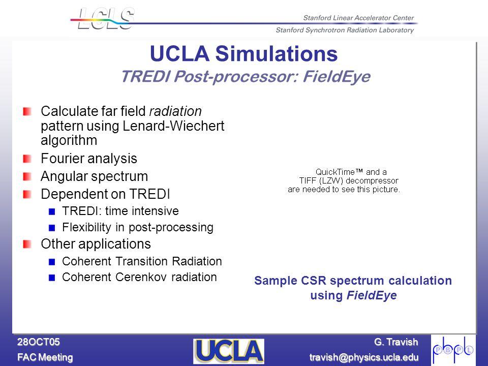 G. Travish FAC Meeting travish@physics.ucla.edu 28OCT05 UCLA Simulations TREDI Post-processor: FieldEye Calculate far field radiation pattern using Le