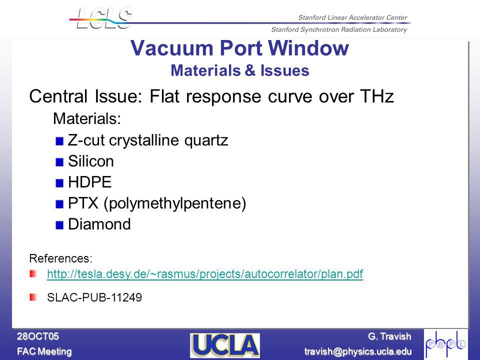 G. Travish FAC Meeting travish@physics.ucla.edu 28OCT05 Central Issue: Flat response curve over THz Materials: Z-cut crystalline quartz Silicon HDPE P