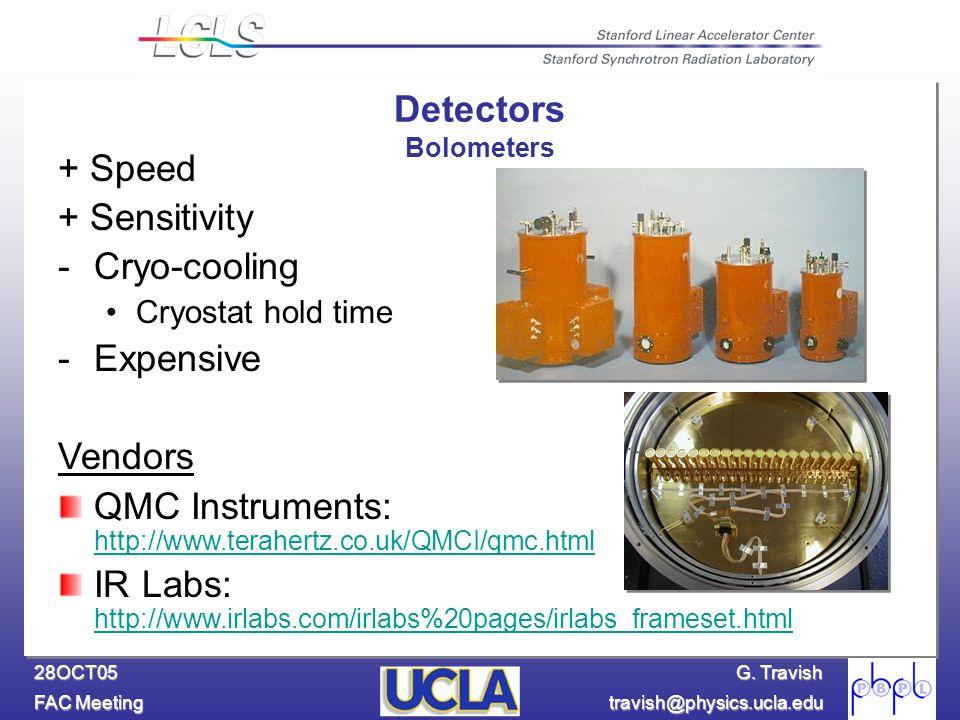 G. Travish FAC Meeting travish@physics.ucla.edu 28OCT05 + Speed + Sensitivity -Cryo-cooling Cryostat hold time -Expensive Vendors QMC Instruments: htt