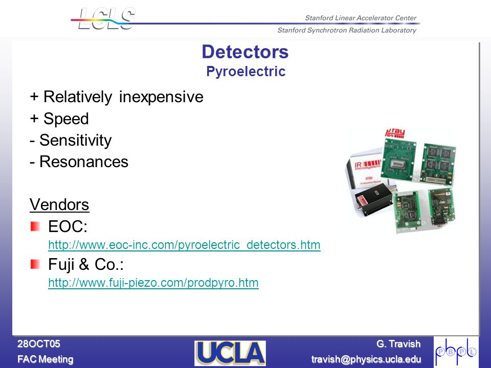 G. Travish FAC Meeting travish@physics.ucla.edu 28OCT05 + Relatively inexpensive + Speed - Sensitivity - Resonances Vendors EOC: http://www.eoc-inc.co