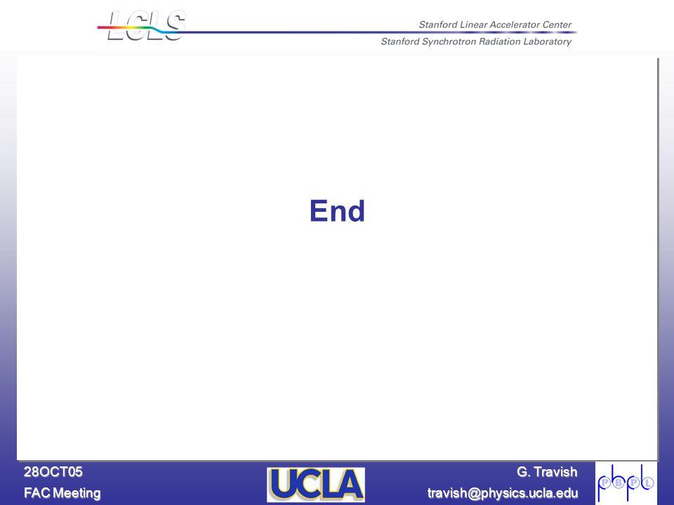 G. Travish FAC Meeting travish@physics.ucla.edu 28OCT05 End
