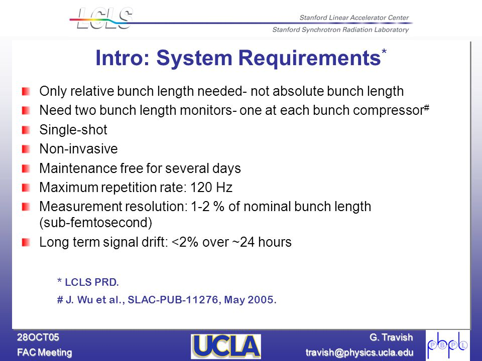 G. Travish FAC Meeting travish@physics.ucla.edu 28OCT05 * LCLS PRD. # J. Wu et al., SLAC-PUB-11276, May 2005. Intro: System Requirements * Only relati