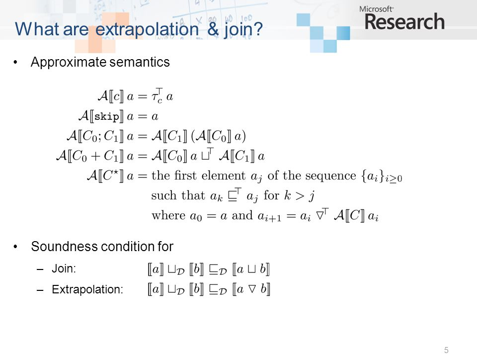 Approximate semantics Soundness condition for –Join: –Extrapolation: 5 What are extrapolation & join