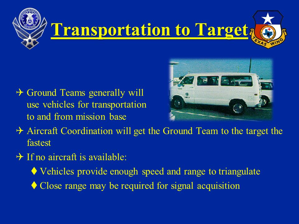Transportation to Target Ground Teams generally will use vehicles for transportation to and from mission base Aircraft Coordination will get the Groun