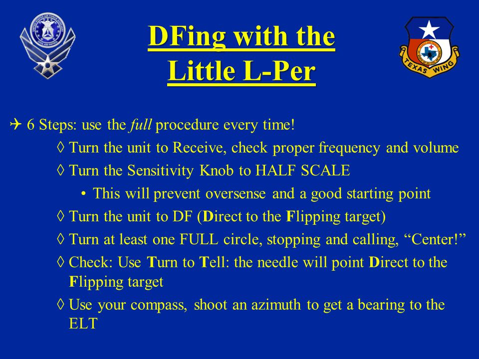 DFing with the Little L-Per 6 Steps: use the full procedure every time! Turn the unit to Receive, check proper frequency and volume Turn the Sensitivi