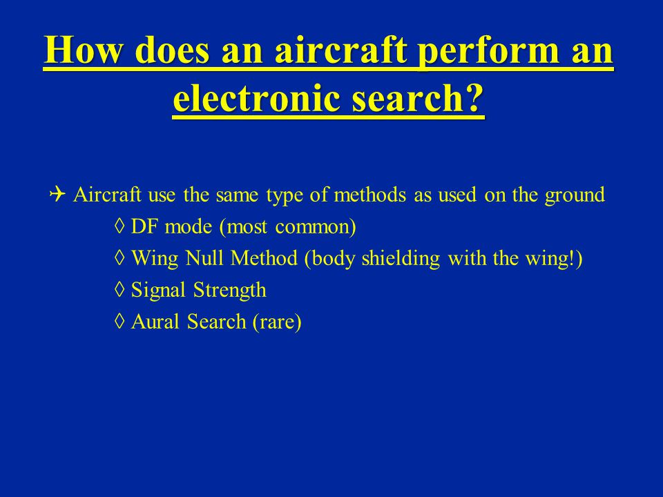 How does an aircraft perform an electronic search? Aircraft use the same type of methods as used on the ground DF mode (most common) Wing Null Method