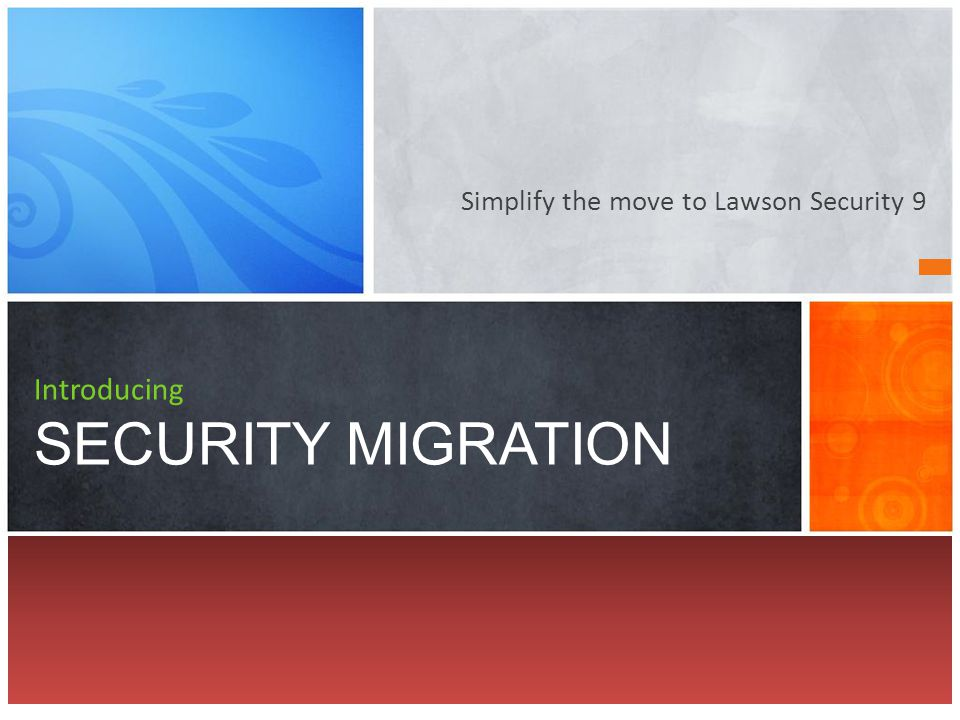 Simplify the move to Lawson Security 9 Introducing SECURITY MIGRATION