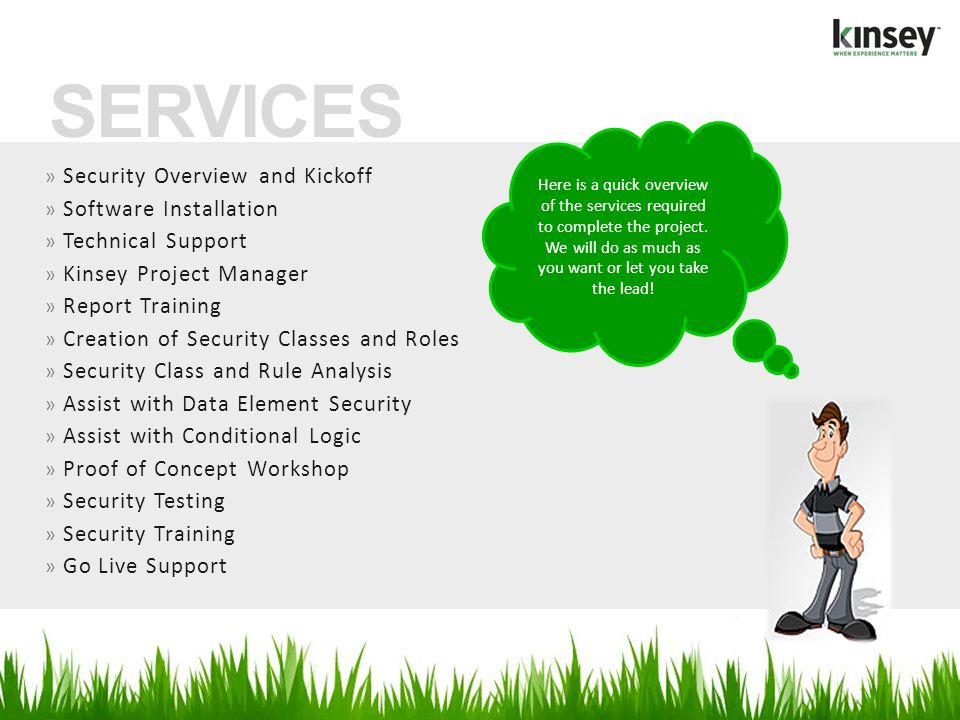 » Security Overview and Kickoff » Software Installation » Technical Support » Kinsey Project Manager » Report Training » Creation of Security Classes