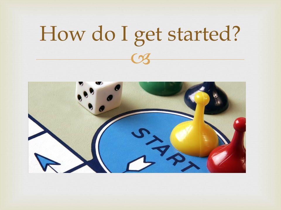 How do I get started