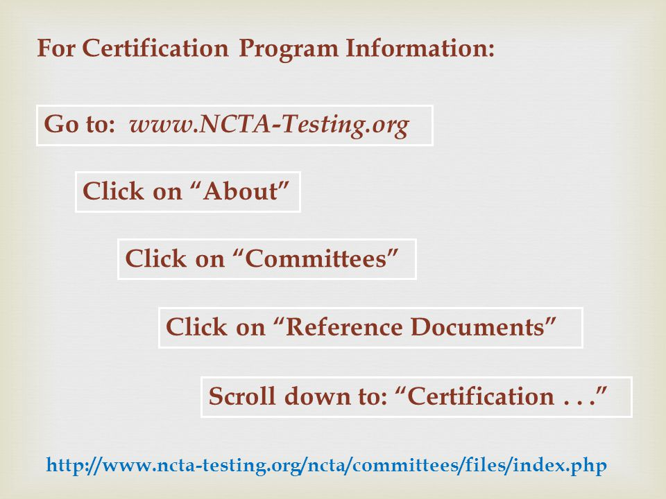 For Certification Program Information: Go to: www.NCTA-Testing.org Click on About Click on Committees Click on Reference Documents Scroll down to: Certification...