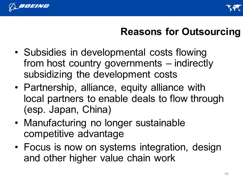 Reasons for Outsourcing Subsidies in developmental costs flowing from host country governments – indirectly subsidizing the development costs Partnership, alliance, equity alliance with local partners to enable deals to flow through (esp.