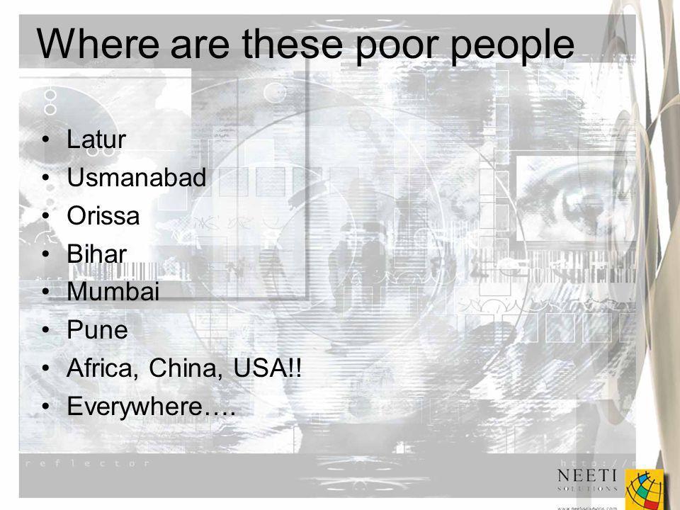 Where are these poor people Latur Usmanabad Orissa Bihar Mumbai Pune Africa, China, USA!.