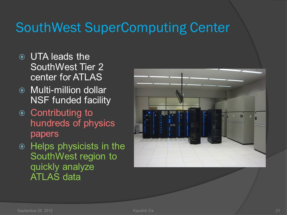 SouthWest SuperComputing Center UTA leads the SouthWest Tier 2 center for ATLAS Multi-million dollar NSF funded facility Contributing to hundreds of p
