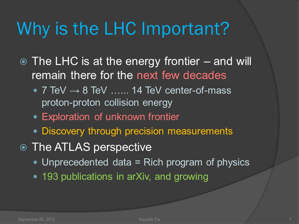 Why is the LHC Important? The LHC is at the energy frontier – and will remain there for the next few decades 7 TeV 8 TeV …... 14 TeV center-of-mass pr