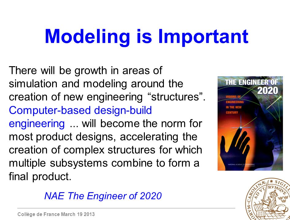 Collège de France March 19 2013 Modeling is Important There will be growth in areas of simulation and modeling around the creation of new engineering structures.