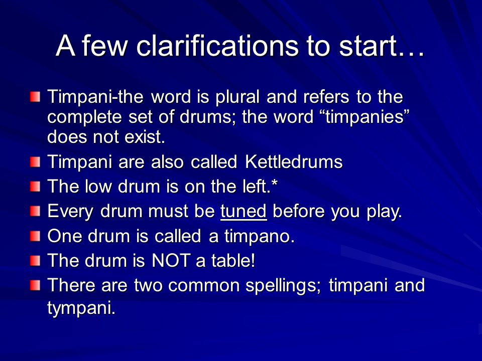 A few clarifications to start… Timpani-the word is plural and refers to the complete set of drums; the word timpanies does not exist.