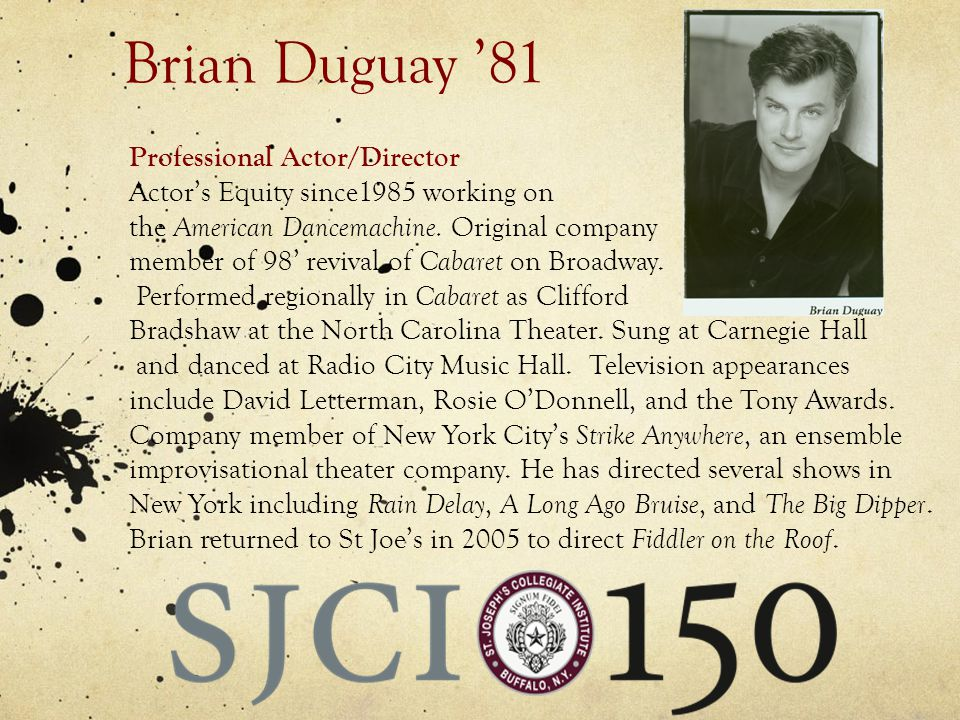 Brian Duguay 81 Professional Actor/Director Actors Equity since1985 working on the American Dancemachine.