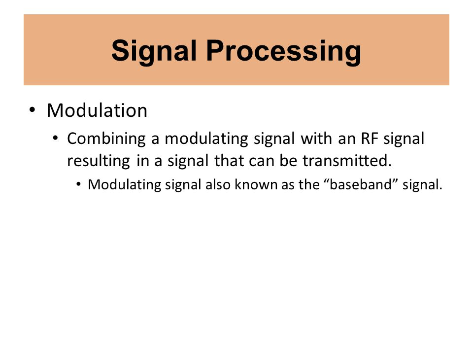 Signal Processing Modulation Combining a modulating signal with an RF signal resulting in a signal that can be transmitted. Modulating signal also kno