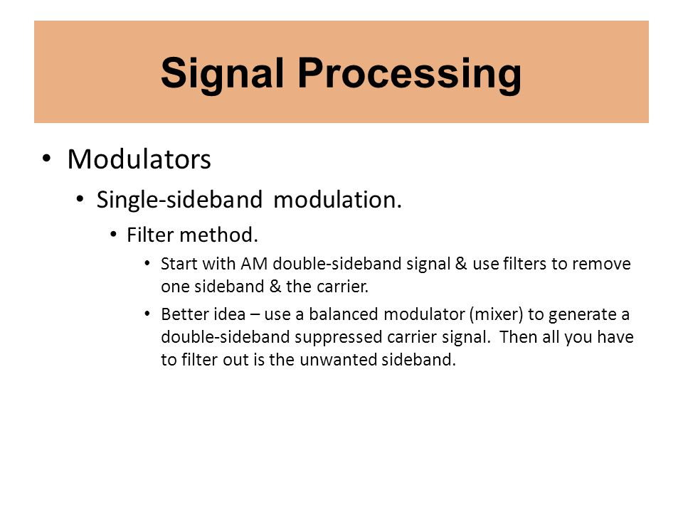 Signal Processing Modulators Single-sideband modulation. Filter method. Start with AM double-sideband signal & use filters to remove one sideband & th