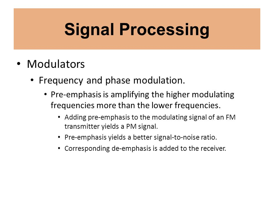 Signal Processing Modulators Frequency and phase modulation. Pre-emphasis is amplifying the higher modulating frequencies more than the lower frequenc