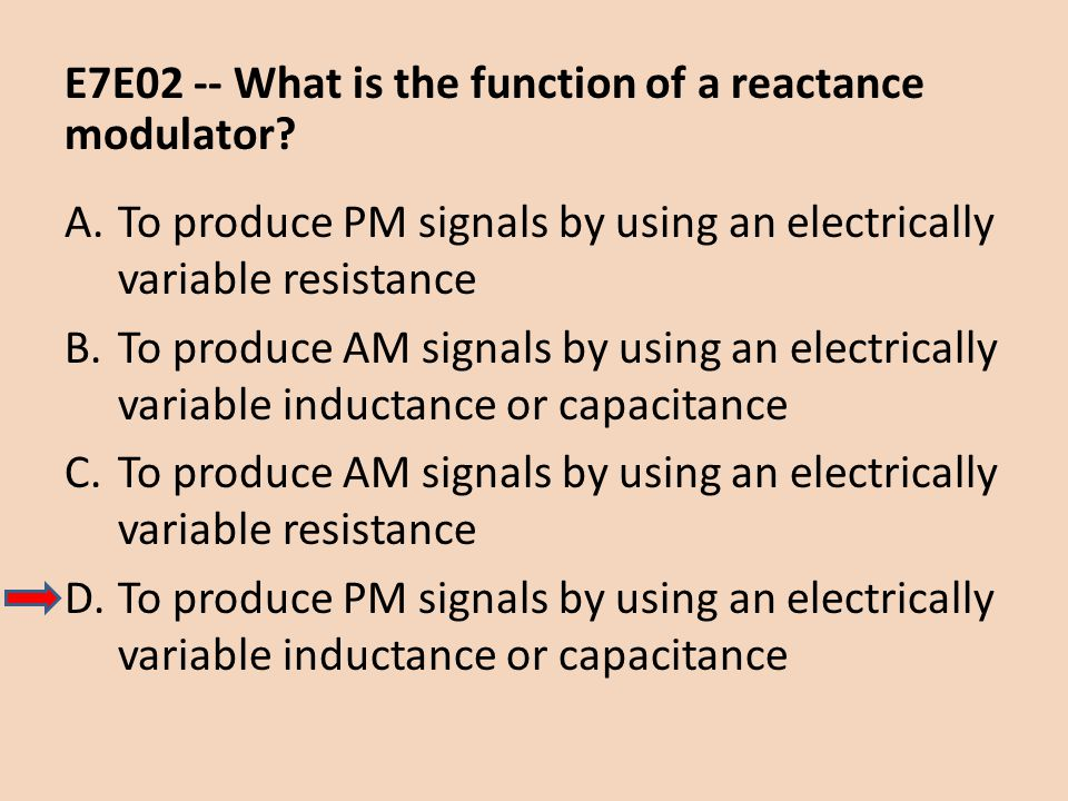 E7E02 -- What is the function of a reactance modulator? A.To produce PM signals by using an electrically variable resistance B.To produce AM signals b