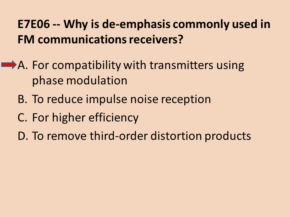 E7E06 -- Why is de-emphasis commonly used in FM communications receivers? A.For compatibility with transmitters using phase modulation B.To reduce imp