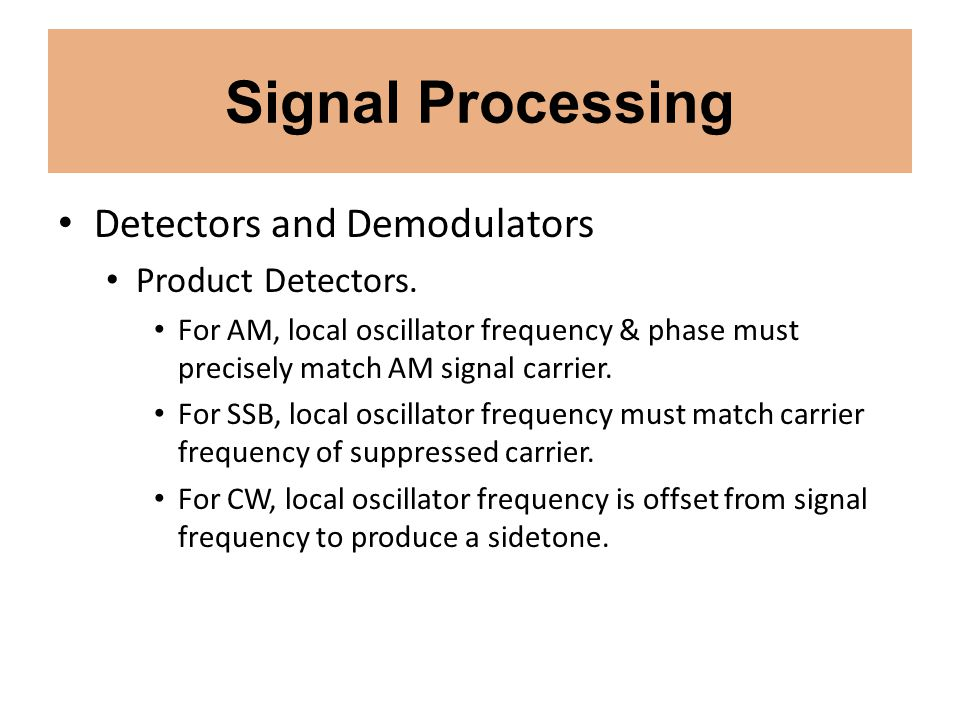 Signal Processing Detectors and Demodulators Product Detectors. For AM, local oscillator frequency & phase must precisely match AM signal carrier. For