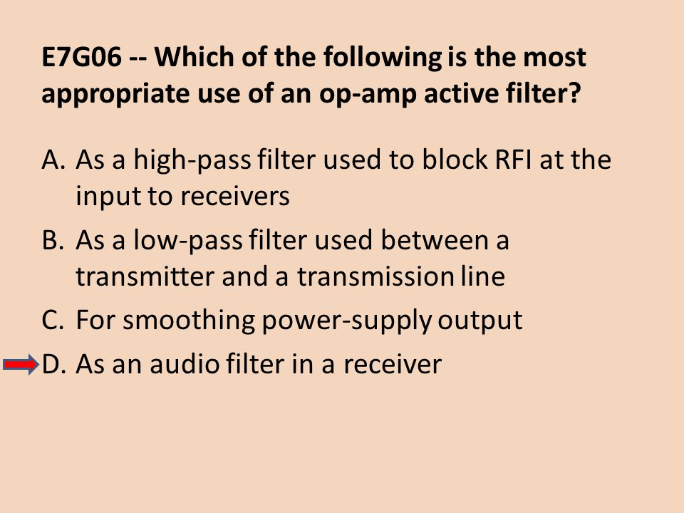 E7G06 -- Which of the following is the most appropriate use of an op-amp active filter? A.As a high-pass filter used to block RFI at the input to rece