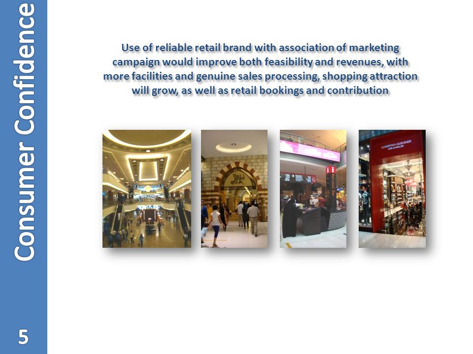 Use of reliable retail brand with association of marketing campaign would improve both feasibility and revenues, with more facilities and genuine sales processing, shopping attraction will grow, as well as retail bookings and contribution
