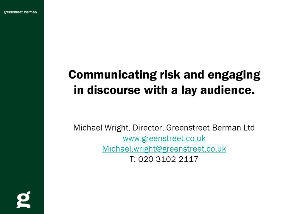 greenstreet berman Communicating risk and engaging in discourse with a lay audience.