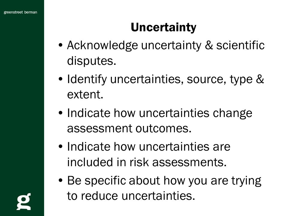 greenstreet berman Uncertainty Acknowledge uncertainty & scientific disputes.