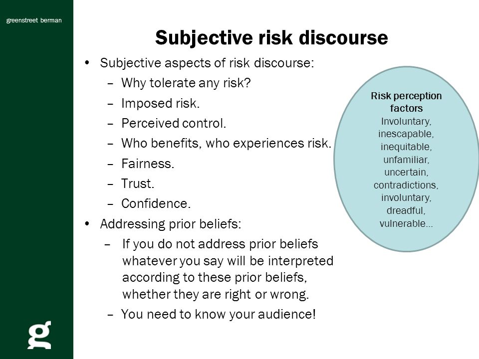 greenstreet berman Risk perception factors Involuntary, inescapable, inequitable, unfamiliar, uncertain, contradictions, involuntary, dreadful, vulnerable...