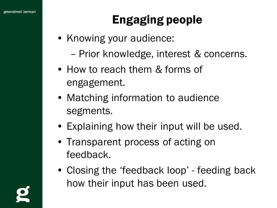 greenstreet berman Engaging people Knowing your audience: –Prior knowledge, interest & concerns.