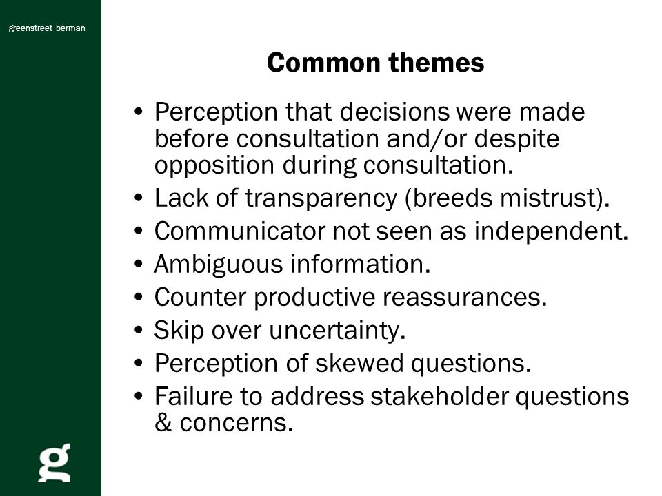 greenstreet berman Common themes Perception that decisions were made before consultation and/or despite opposition during consultation.