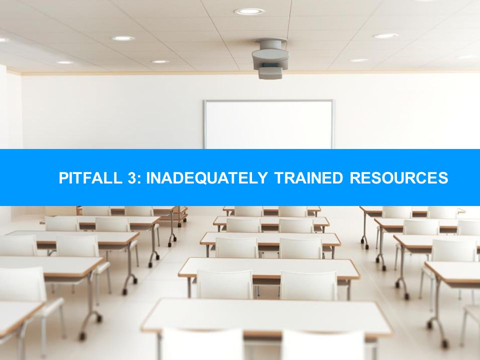 5 Pieces of DLP Advice You Cant Afford to Ignore 22 PITFALL 3: INADEQUATELY TRAINED RESOURCES