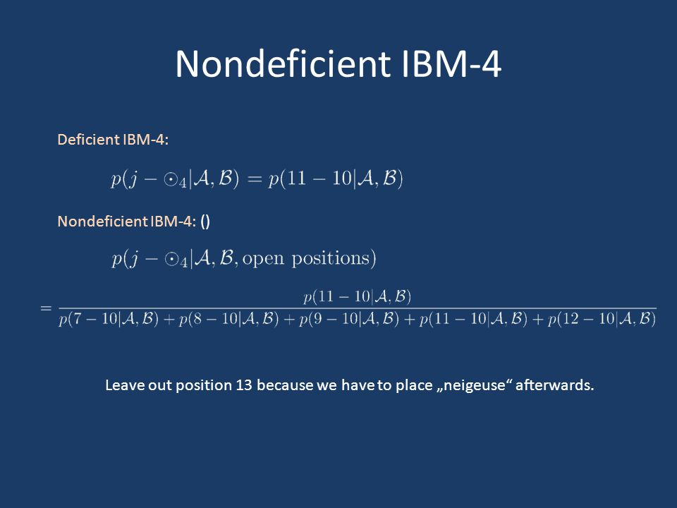 Nondeficient IBM-4 Deficient IBM-4: Nondeficient IBM-4: () Leave out position 13 because we have to place neigeuse afterwards.