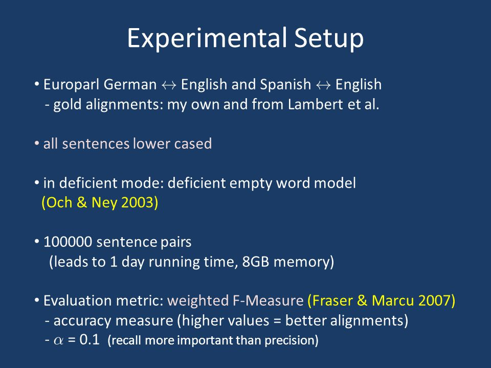 Experimental Setup Europarl German $ English and Spanish $ English - gold alignments: my own and from Lambert et al. all sentences lower cased in defi
