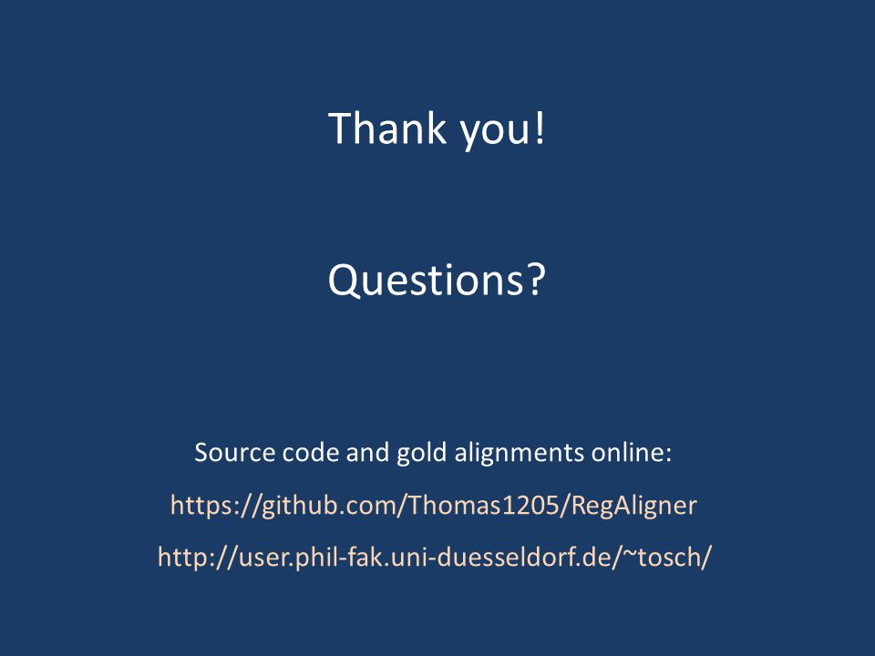 Thank you! Questions? Source code and gold alignments online: https://github.com/Thomas1205/RegAligner http://user.phil-fak.uni-duesseldorf.de/~tosch/
