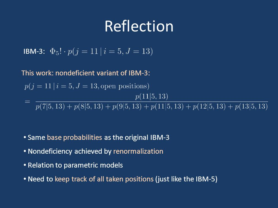 Reflection IBM-3: This work: nondeficient variant of IBM-3: Same base probabilities as the original IBM-3 Nondeficiency achieved by renormalization Re