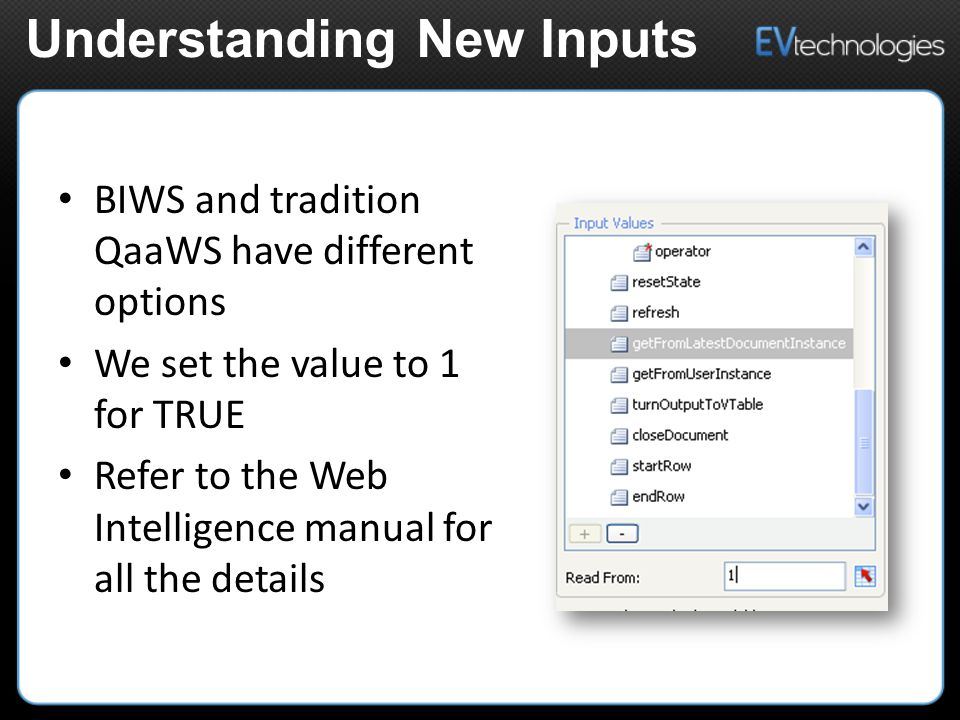 BIWS and tradition QaaWS have different options We set the value to 1 for TRUE Refer to the Web Intelligence manual for all the details Understanding New Inputs