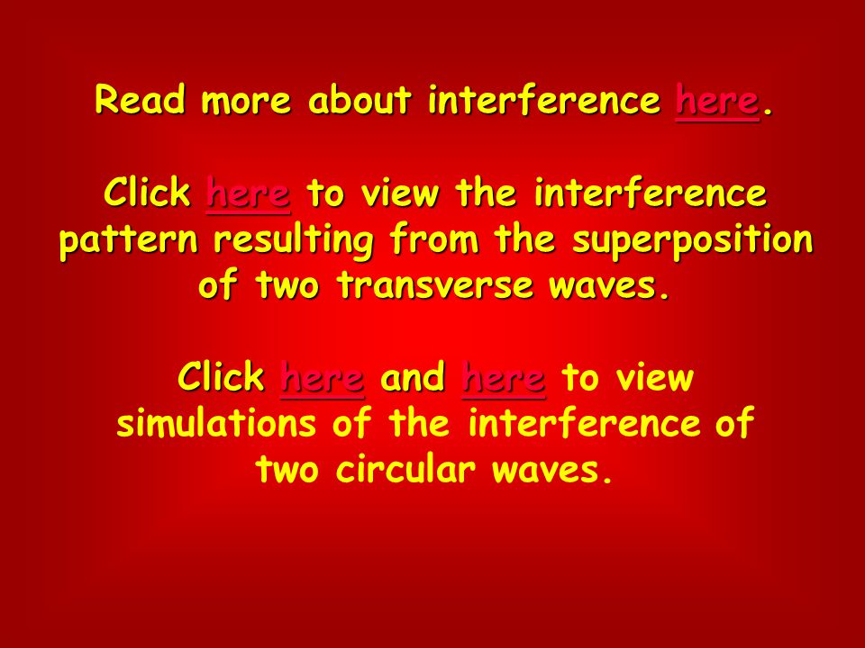 Constructive larger amplitude results in a larger amplitude Types of Interference Destructive smaller amplitude results in a smaller amplitude