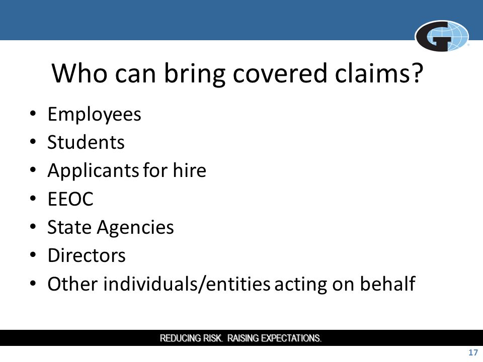 REDUCING RISK. RAISING EXPECTATIONS. 17 Who can bring covered claims.